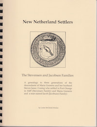 New Netherland Settlers: The Stevensen and Jacobsen Families. A genealogy to three generations of the descendants of Maria Goosens and her husband Steven Janse Coning who settled in Fort Orange in 1649 (Stevensen Family) and Maria Goosens and  a man named Jacob (Jacobszen Family)